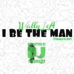 Wally Left - I Be The Man (Prod. By DJ PRIMATE) Cover Art