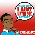Wally Left - I Aint Hatin Doe Cover Art