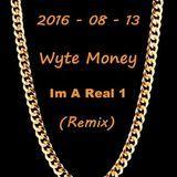 Wyte Money - Im A Real 1 (Wyte Money Remix) Cover Art