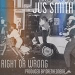 Jus Smith - Right Or Wrong (Prod. By Drethaoneda)