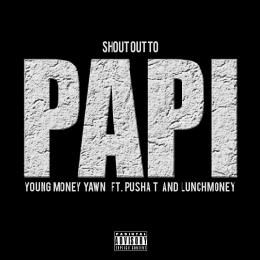 Young Money Yawn (¥‎$¥‎) - Shout Out To Papi Cover Art