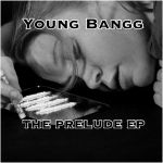 Young Bangg - The Prelude EP Cover Art