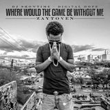 ZaytovenBeatz - Where Would The Game Be Without Me (Hosted By Dj Showtime & Digital Dope) Cover Art