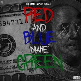 Game & Nipsey Hussle - Red And Blue Make Green - High