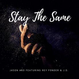 Stay The Same feat. Rey Fonder & J.O