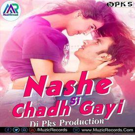 NASHE SI CHADH GAYI - DJ PKS MIX