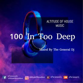 100 In Too Deep Mixed By The General Dj
