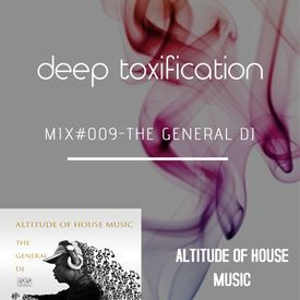 Mix#009 Deep Toxification - The General Dj (Altitude of House Music)