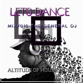 Mix#010 Let's Dance - The General Dj (Altitude of House Music)