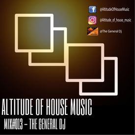 Mix#013 - The General Dj (Altitude of House Music)