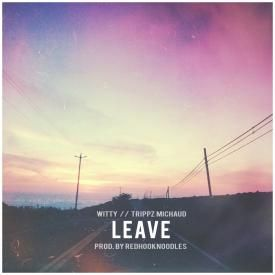 Leave ft. Trippz Michaud (Prod. by Redhooknoodles)