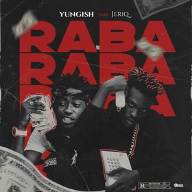 Yungish Ft. JeriQ – Raba Mp3 - TOOAFRIC.com