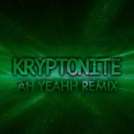 3 Doors Down - Kryptonite (Ah Yeahh Remix)