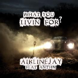 AirlineJay - What You Livin' For (Feat. ANTHM) Cover Art