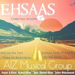 AIZ Musical Group - Ehsaas (Come Fall in Love) 2017 Cover Art