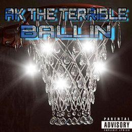 AK THE TERRIBLE - Ballin Cover Art