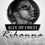 Alex DR Finest - Rihanna (Spanish Christian Remix) Cover Art