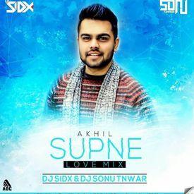 Supne - Akhil (Love Mix) Dj Sid'X & Dj Sonu Tanwar