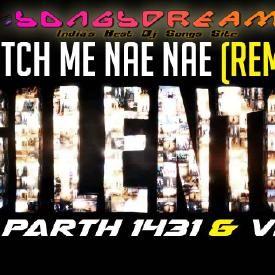 Watch Me Whip Nae Nae - Dj Parth1431 & Vp3