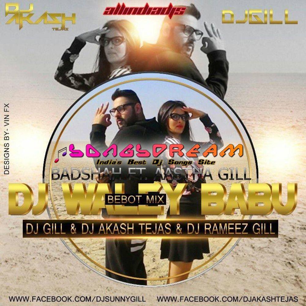 DJ Waley Babu - Bebot Mix - DJ Gill & DJ Akash Tejas & DJ Rameez