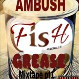 Ambush - Fish Grease Mixtape Pt1. *Heatin Up* Cover Art