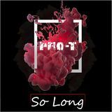 Pro T DopeFam - So Long Cover Art