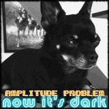 Amplitude Problem - Now it's Dark Cover Art