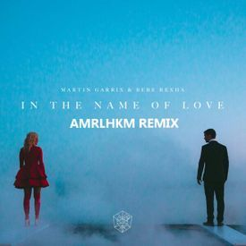 In The Name Of Love (AMRLHKM Remix)