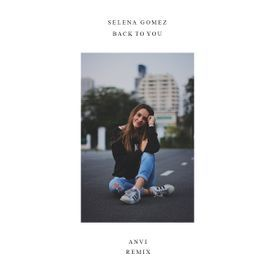 Selena Gomez - Back To You (Anvi Remix)