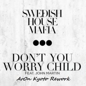 Don't You Worry Child (Ar0n Kyoto Rework)