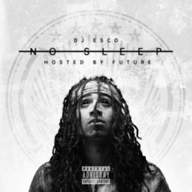 Audio Politics - DJ Esco – No Sleep Mixtape Hosted by Future Cover Art