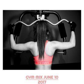 Gym Mix June 10 2017