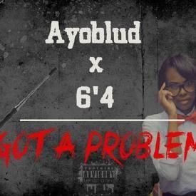 Got A Problem(Prod By 6'4)
