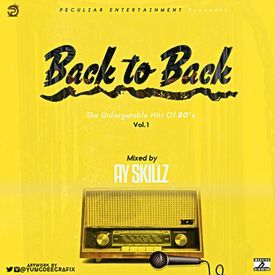 AY SKILLZ PRESENTS BACK TO BACK THE UNFORGETABLE HITS OF 80s VOL 1