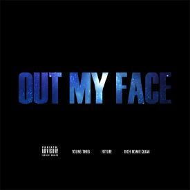 Out My Face (feat. Future & Rich Homie Quan)
