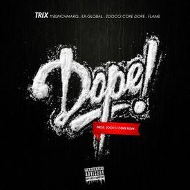 Dope - Ft B3nchMarQ,Ex-Global,Flame,Zoocci Coke Dope(Prod.Zoocci Coke Dope)