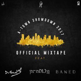 A-Town Showdown 2017 Official Mixtape (ft. proDiJy, Dr. Srimix, BANED)