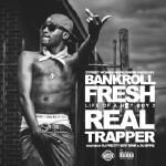 Bankroll Fresh - Life Of A Hot Boy 2 (Real Trapper) Cover Art