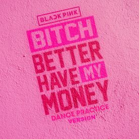BITCH BETTER HAVE MY MONEY (BLACKPINK DANCE PRACTICE VERSION)