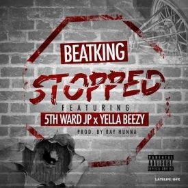STOPPED FT. 5TH WARD JP, YELLA BEEZY