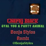 Benja Styles - Gyal You A Party Animal (Benja Styles Remix) Clean Cover Art