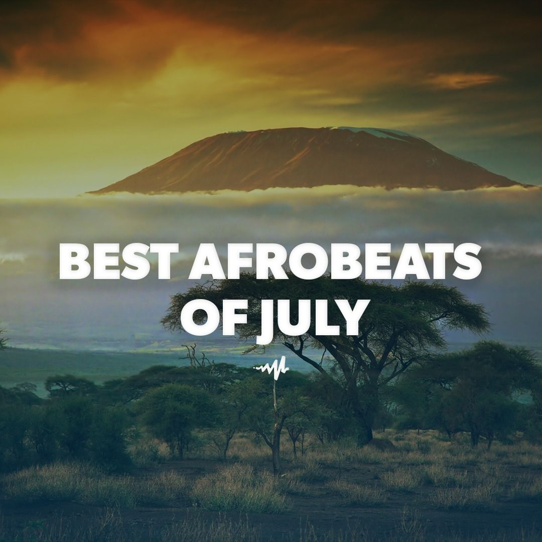 Best Afrobeats Of July a playlist by Audiomack Afrobeats   Stream