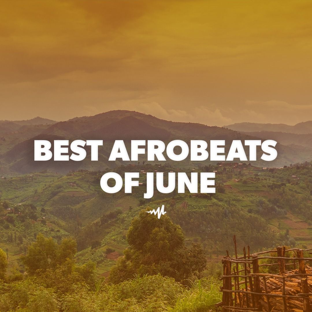 Best Afrobeats of June a playlist by Audiomack Afrobeats   Stream