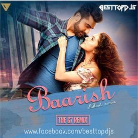 Baarish (Half Girlfriend) - Chillout - The G7 Remix