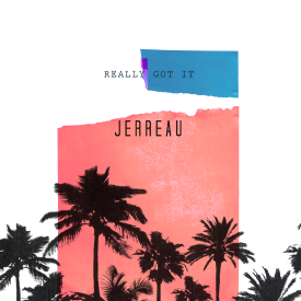 Jerreau @Jerreau Really Got It (clean)