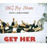 ONG Big Shane (@BigShane337) - Get Her Cover Art