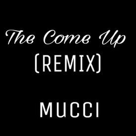 """Mucci - """"The Come Up"""" [Remix]"""