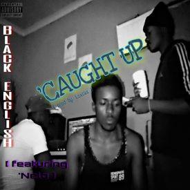 8b37de47ea780 Black English - Caught Up (feat Nelo) (Prod by. Loxcks) uploaded by ...