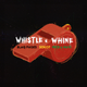 Whistle N Whine