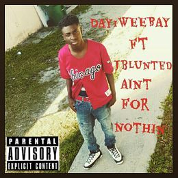J Blunted - DAY1WEEBAY AINT FOR NOTHIN FT. JAY BLUNTED Cover Art